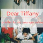 Dear Tiffany: a letter to my younger selves