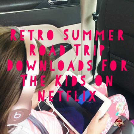 retro summer road trip downloads for the kids on netflix