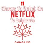 11 shows to watch on netflix to celebrate canada 150