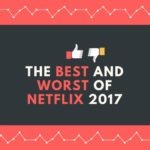 the best and worst of netflix 2017
